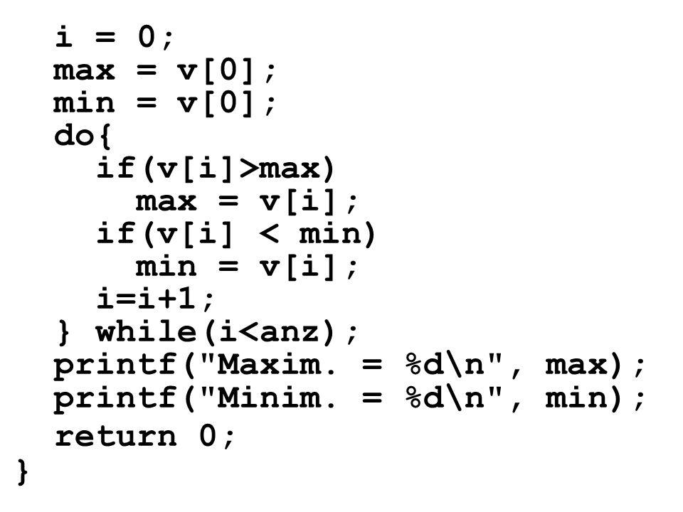 i = 0; max = v[0]; min = v[0]; do{ if(v[i]>max) max = v[i]; if(v[i] < min) min = v[i]; i=i+1;